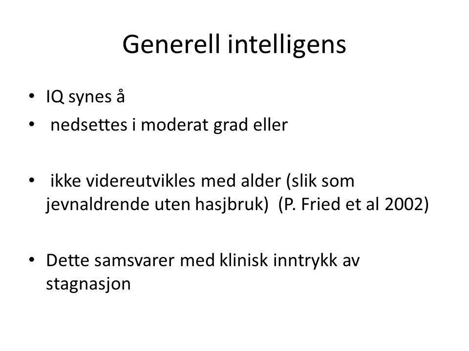 Generell intelligens • IQ synes å • nedsettes i moderat grad eller • ikke videreutvikles med alder (slik som jevnaldrende uten hasjbruk) (P.