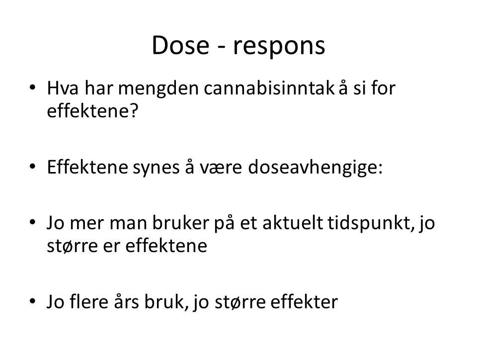 Dose - respons • Hva har mengden cannabisinntak å si for effektene.