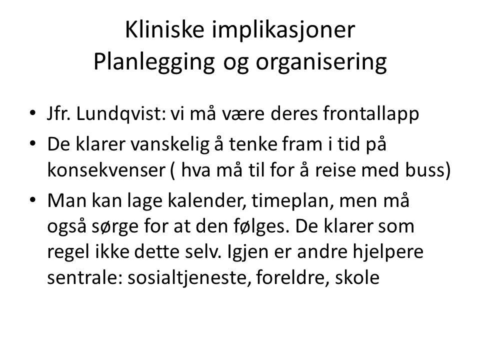 Kliniske implikasjoner Planlegging og organisering • Jfr.