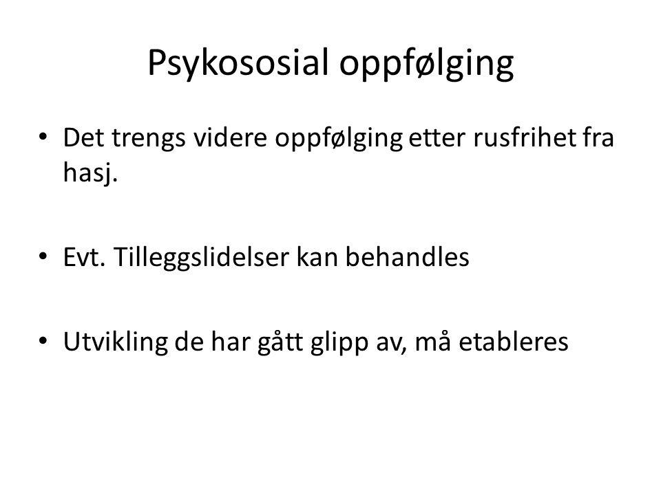 Psykososial oppfølging • Det trengs videre oppfølging etter rusfrihet fra hasj.