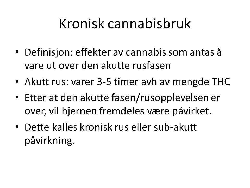 Kronisk cannabisbruk • Definisjon: effekter av cannabis som antas å vare ut over den akutte rusfasen • Akutt rus: varer 3-5 timer avh av mengde THC • Etter at den akutte fasen/rusopplevelsen er over, vil hjernen fremdeles være påvirket.