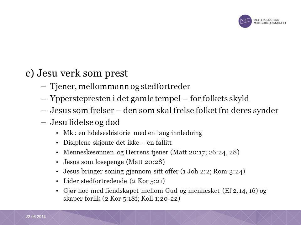 c) Jesu verk som prest –Tjener, mellommann og stedfortreder –Ypperstepresten i det gamle tempel – for folkets skyld –Jesus som frelser – den som skal