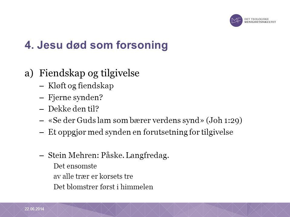 4. Jesu død som forsoning a)Fiendskap og tilgivelse –Kløft og fiendskap –Fjerne synden? –Dekke den til? –«Se der Guds lam som bærer verdens synd» (Joh