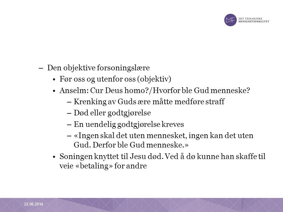 –Den objektive forsoningslære •Før oss og utenfor oss (objektiv) •Anselm: Cur Deus homo?/Hvorfor ble Gud menneske? –Krenking av Guds ære måtte medføre