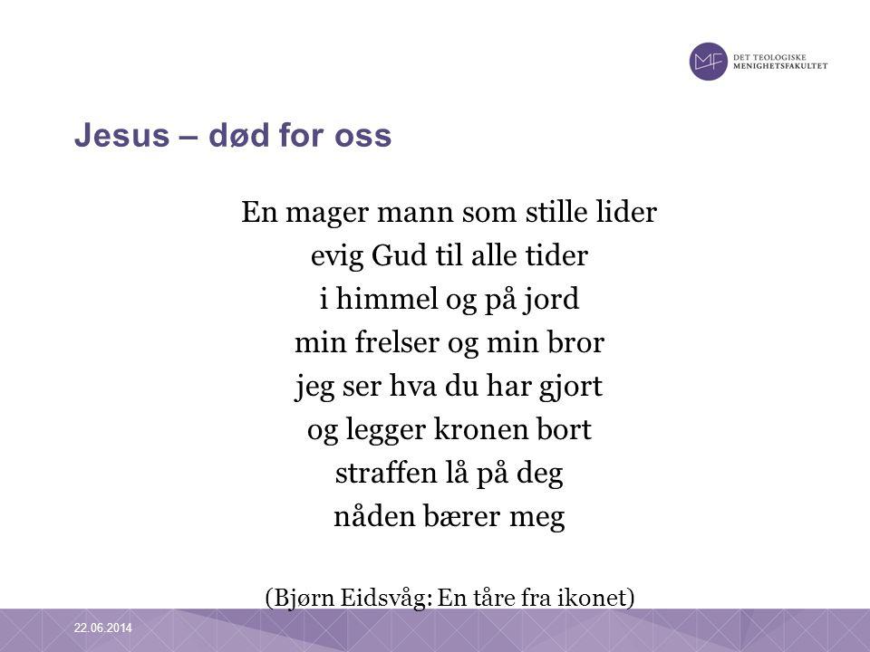 Jesus – død for oss En mager mann som stille lider evig Gud til alle tider i himmel og på jord min frelser og min bror jeg ser hva du har gjort og leg