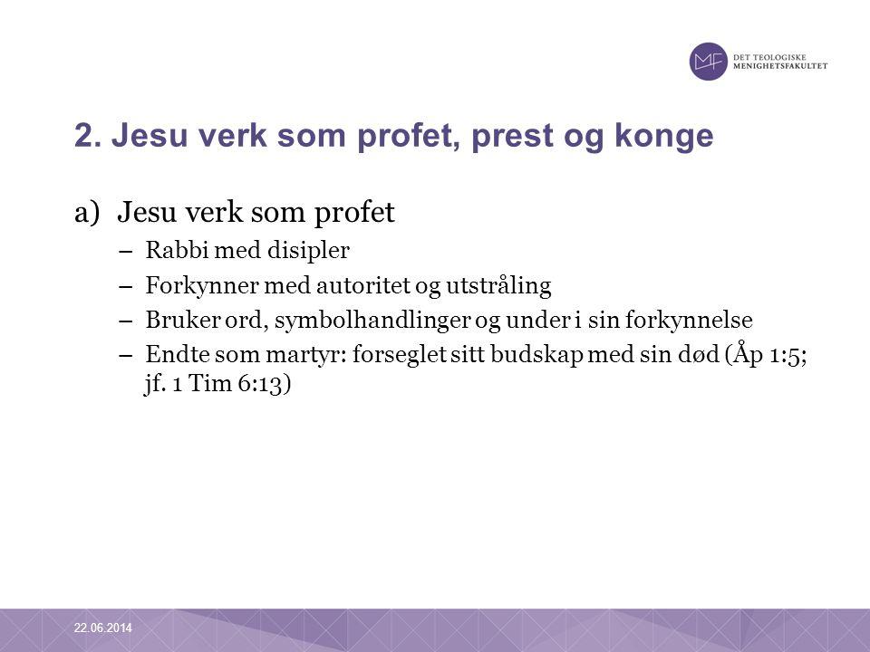 2. Jesu verk som profet, prest og konge a)Jesu verk som profet –Rabbi med disipler –Forkynner med autoritet og utstråling –Bruker ord, symbolhandlinge
