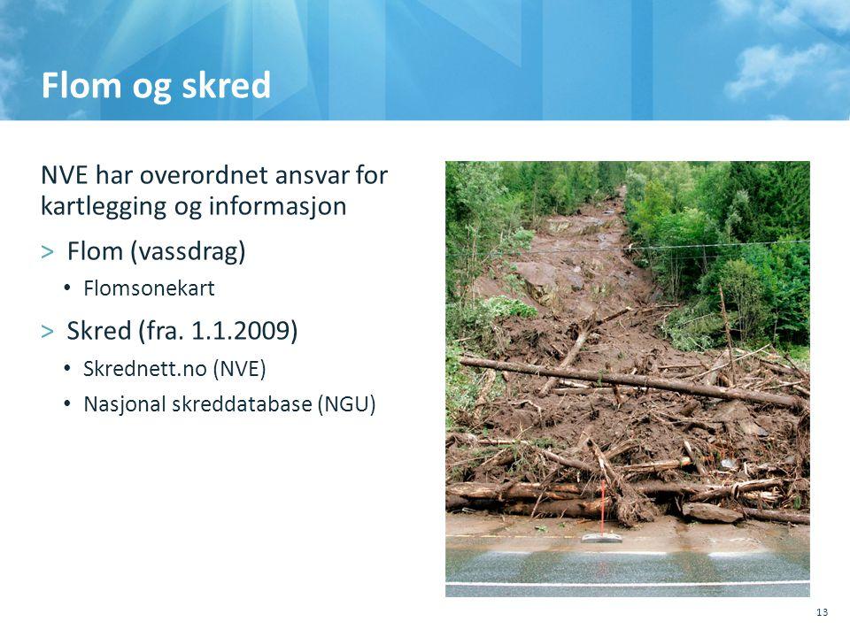 Flom og skred NVE har overordnet ansvar for kartlegging og informasjon >Flom (vassdrag) • Flomsonekart >Skred (fra. 1.1.2009) • Skrednett.no (NVE) •