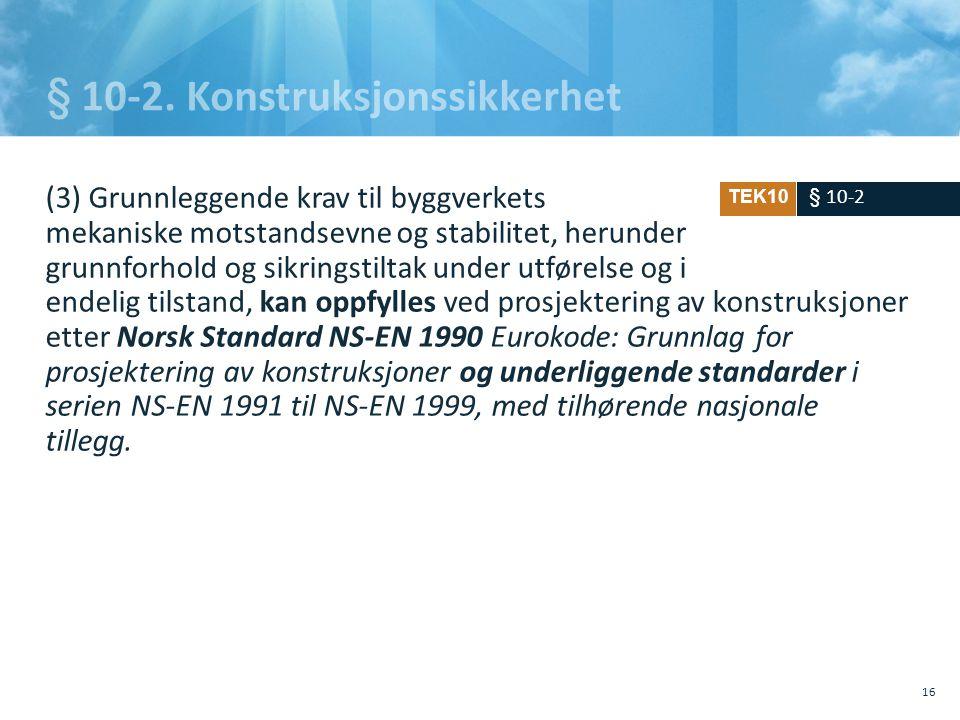 § 10-2. Konstruksjonssikkerhet (3) Grunnleggende krav til byggverkets mekaniske motstandsevne og stabilitet, herunder grunnforhold og sikringstiltak