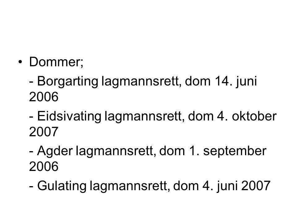 •Dommer; - Borgarting lagmannsrett, dom 14. juni 2006 - Eidsivating lagmannsrett, dom 4. oktober 2007 - Agder lagmannsrett, dom 1. september 2006 - Gu