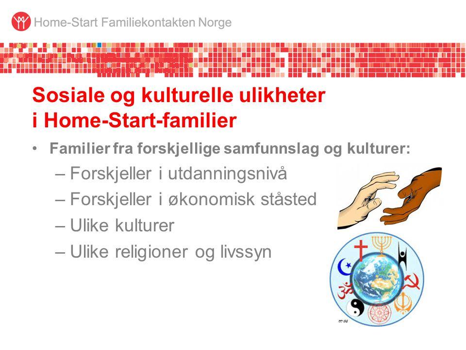 Sosiale og kulturelle ulikheter i Home-Start-familier •Familier fra forskjellige samfunnslag og kulturer: –Forskjeller i utdanningsnivå –Forskjeller i økonomisk ståsted –Ulike kulturer –Ulike religioner og livssyn