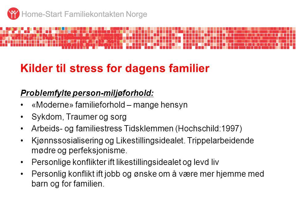 Kilder til stress for dagens familier Problemfylte person-miljøforhold: •«Moderne» familieforhold – mange hensyn •Sykdom, Traumer og sorg •Arbeids- og