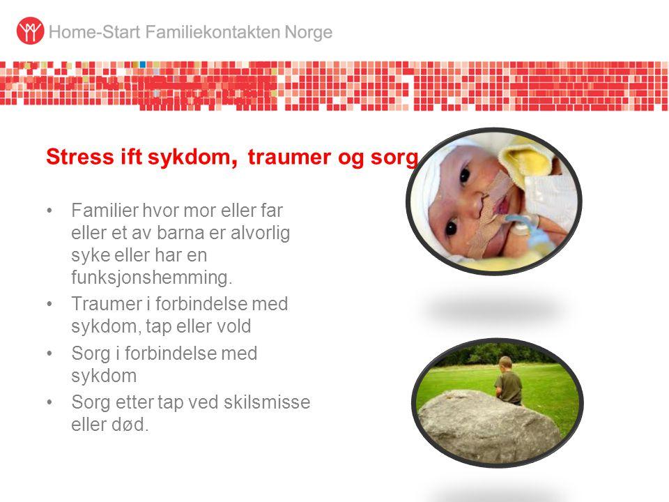 Stress ift sykdom, traumer og sorg •Familier hvor mor eller far eller et av barna er alvorlig syke eller har en funksjonshemming. •Traumer i forbindel
