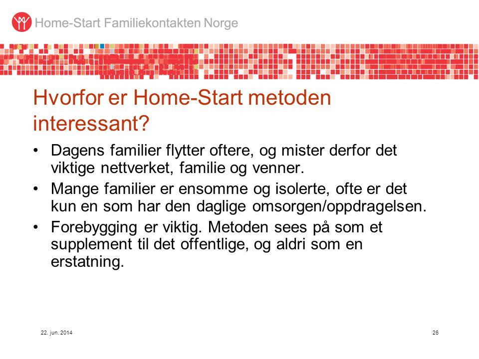 22. jun. 201426 Hvorfor er Home-Start metoden interessant? •Dagens familier flytter oftere, og mister derfor det viktige nettverket, familie og venner
