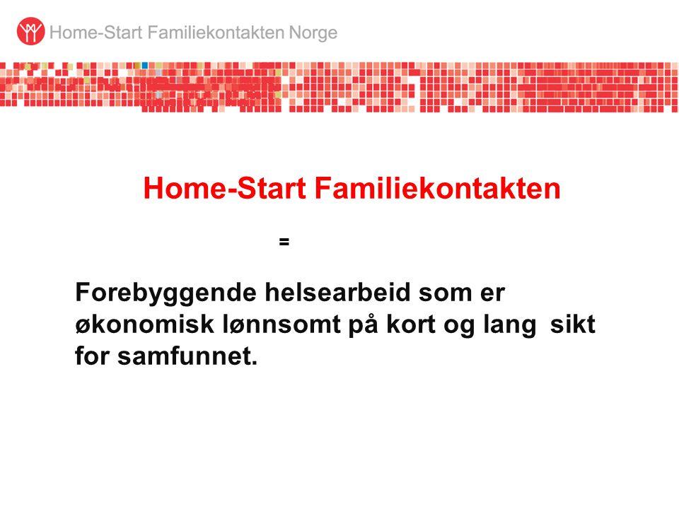 Home-Start Familiekontakten = Forebyggende helsearbeid som er økonomisk lønnsomt på kort og lang sikt for samfunnet.