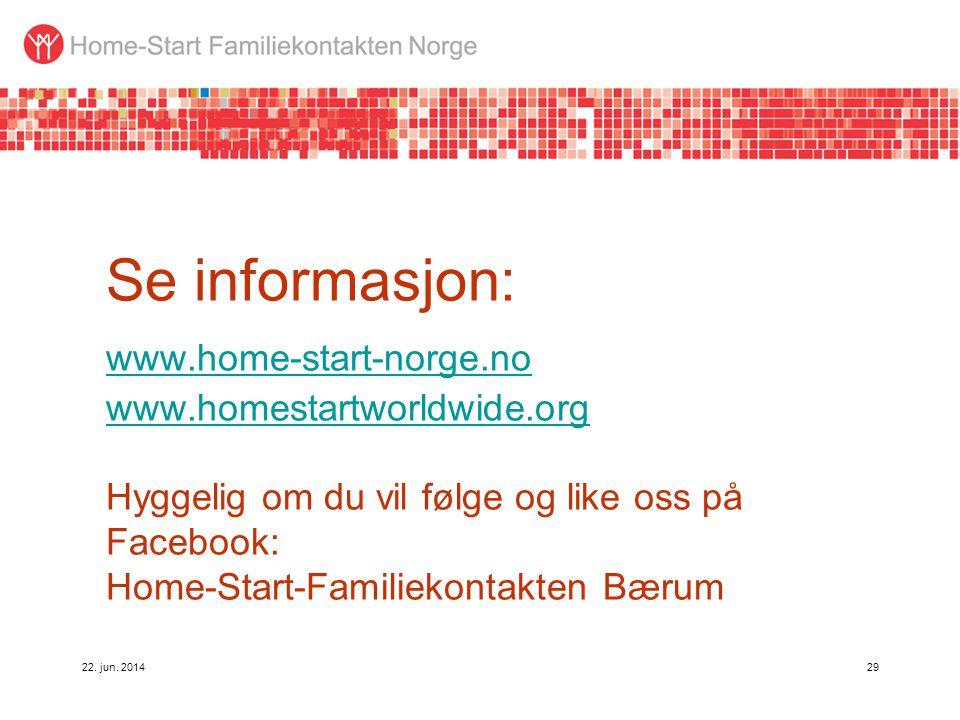 22. jun. 201429 Se informasjon: www.home-start-norge.no www.homestartworldwide.org Hyggelig om du vil følge og like oss på Facebook: Home-Start-Famili