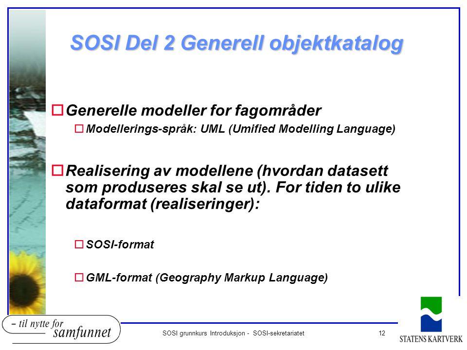 12SOSI grunnkurs Introduksjon - SOSI-sekretariatet SOSI Del 2 Generell objektkatalog oGenerelle modeller for fagområder oModellerings-språk: UML (Umif