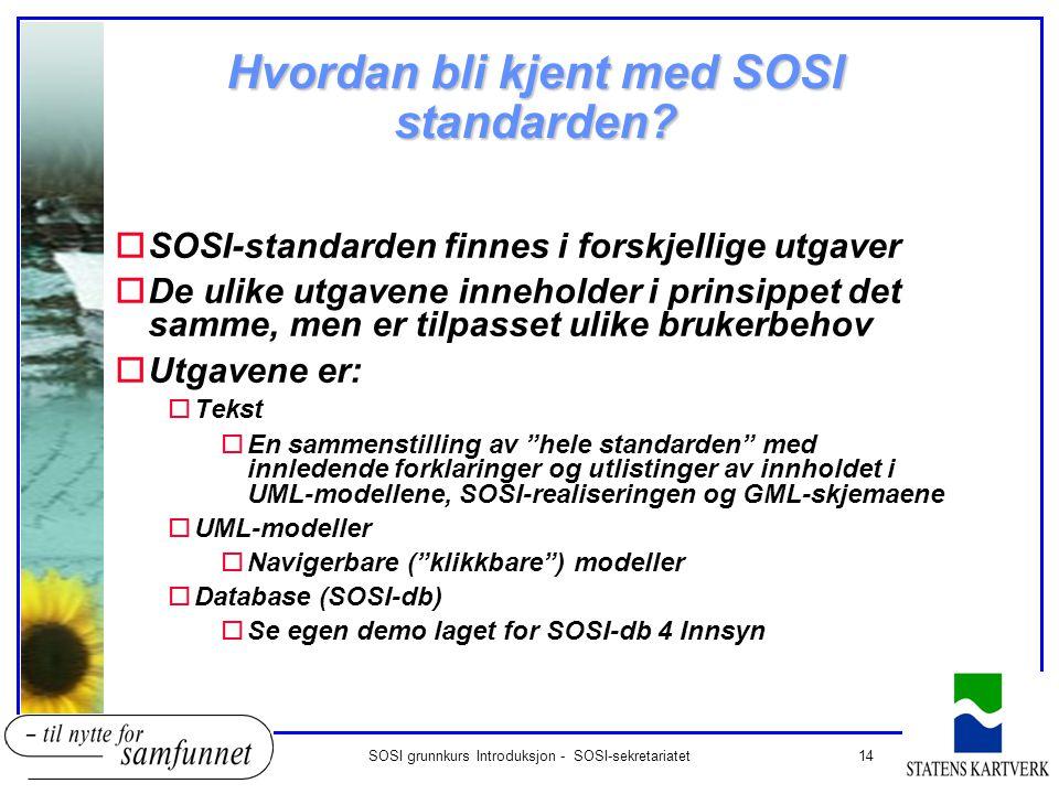 14SOSI grunnkurs Introduksjon - SOSI-sekretariatet Hvordan bli kjent med SOSI standarden? oSOSI-standarden finnes i forskjellige utgaver oDe ulike utg