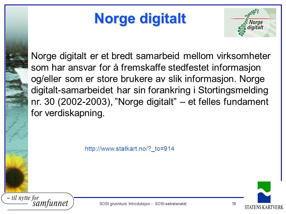 18SOSI grunnkurs Introduksjon - SOSI-sekretariatet Norge digitalt Norge digitalt er et bredt samarbeid mellom virksomheter som har ansvar for å fremsk