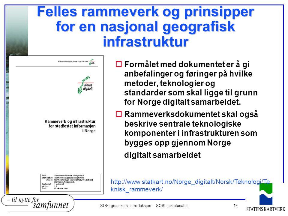 19SOSI grunnkurs Introduksjon - SOSI-sekretariatet Felles rammeverk og prinsipper for en nasjonal geografisk infrastruktur  Form å let med dokumentet