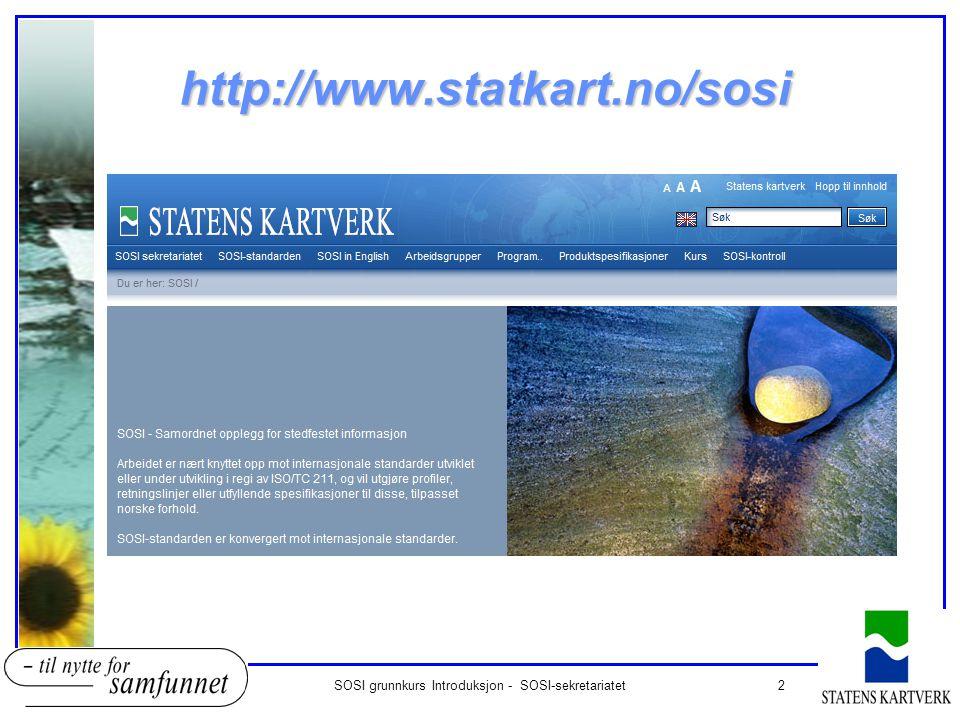 2SOSI grunnkurs Introduksjon - SOSI-sekretariatet http://www.statkart.no/sosi