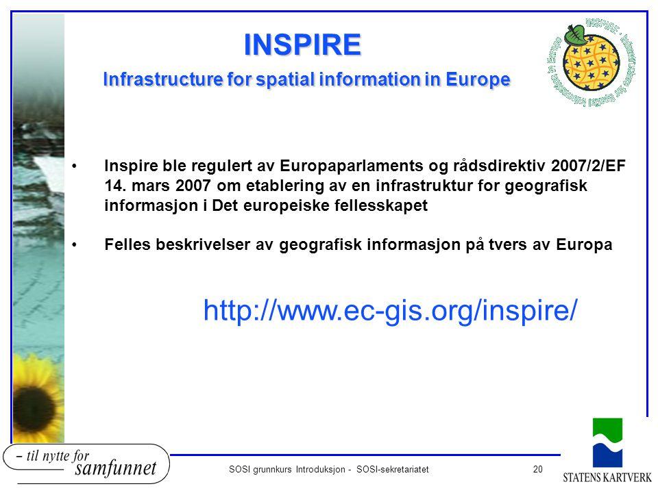 20SOSI grunnkurs Introduksjon - SOSI-sekretariatet •Inspire ble regulert av Europaparlaments og rådsdirektiv 2007/2/EF 14. mars 2007 om etablering av