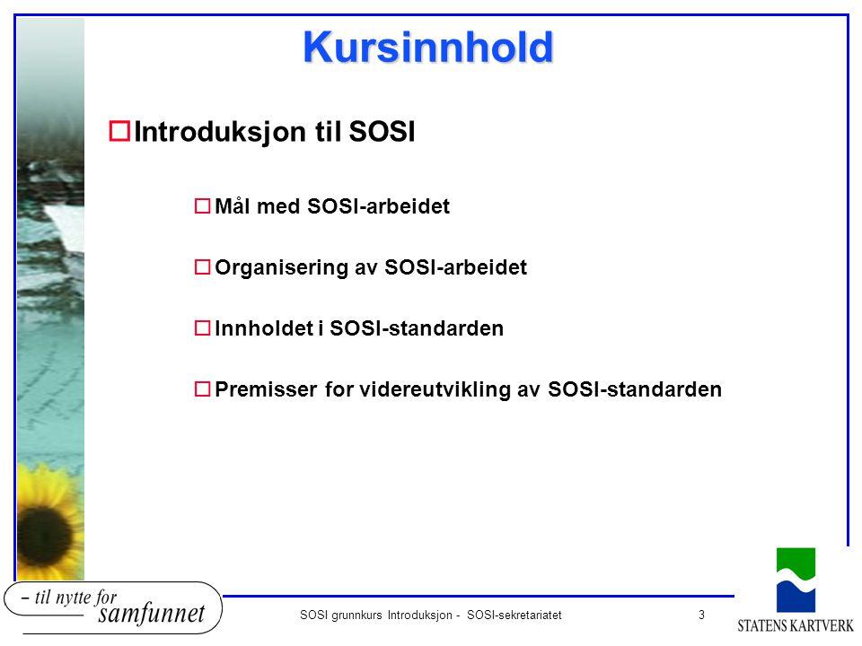3 Kursinnhold oIntroduksjon til SOSI oMål med SOSI-arbeidet oOrganisering av SOSI-arbeidet oInnholdet i SOSI-standarden oPremisser for videreutvikling