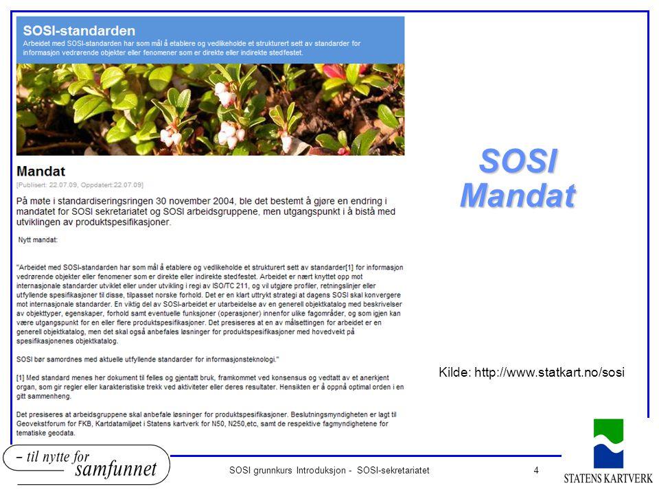 4SOSI grunnkurs Introduksjon - SOSI-sekretariatet SOSI Mandat Kilde: http://www.statkart.no/sosi