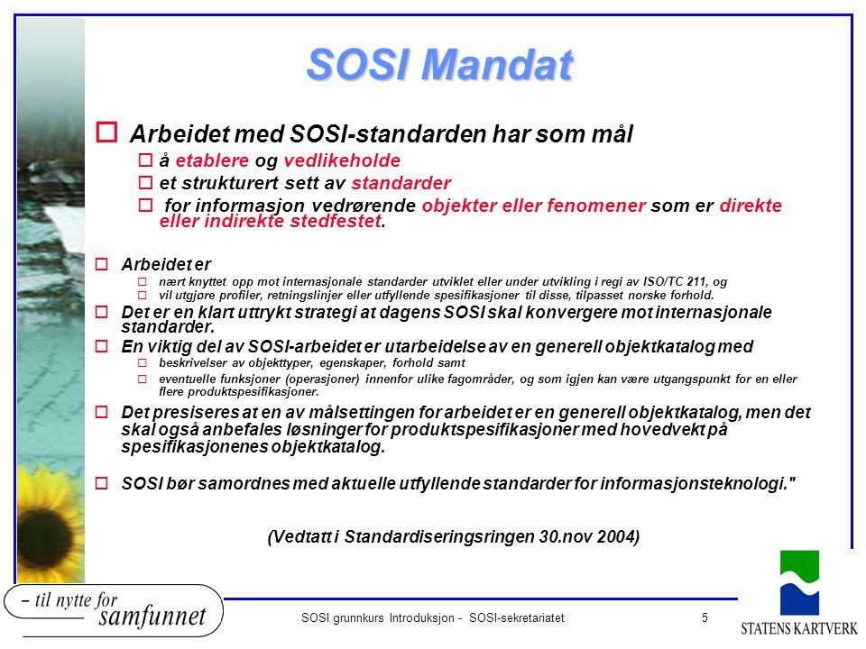 5SOSI grunnkurs Introduksjon - SOSI-sekretariatet SOSI Mandat o Arbeidet med SOSI-standarden har som mål oå etablere og vedlikeholde oet strukturert s