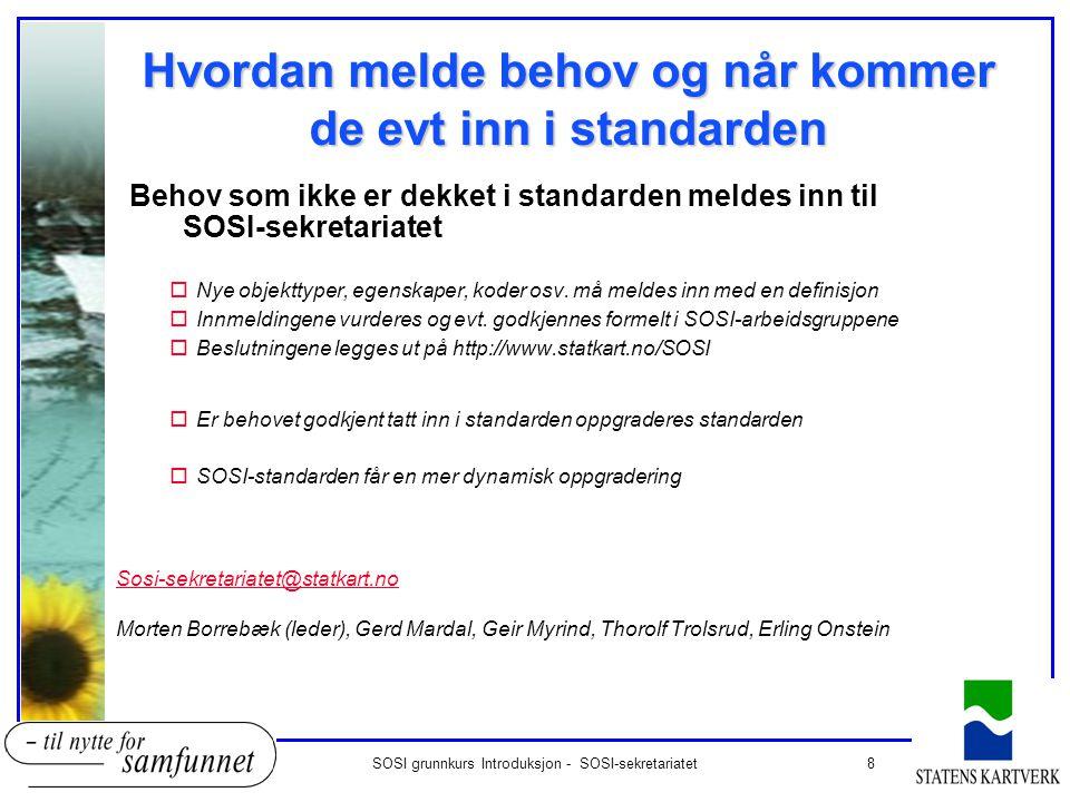 8SOSI grunnkurs Introduksjon - SOSI-sekretariatet Behov som ikke er dekket i standarden meldes inn til SOSI-sekretariatet oNye objekttyper, egenskaper