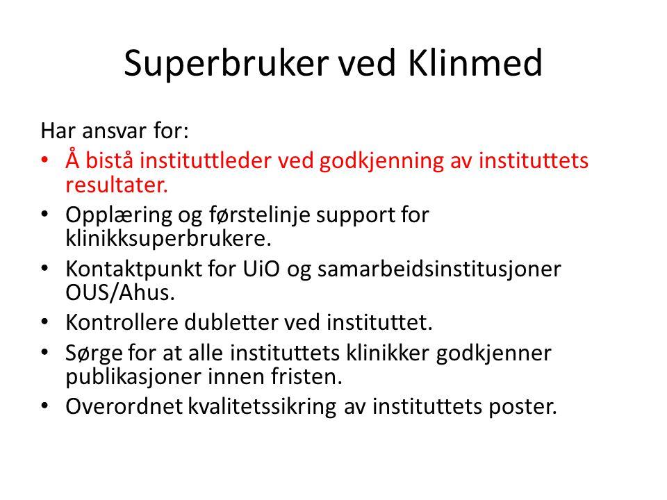 Superbruker ved Klinmed Har ansvar for: • Å bistå instituttleder ved godkjenning av instituttets resultater.