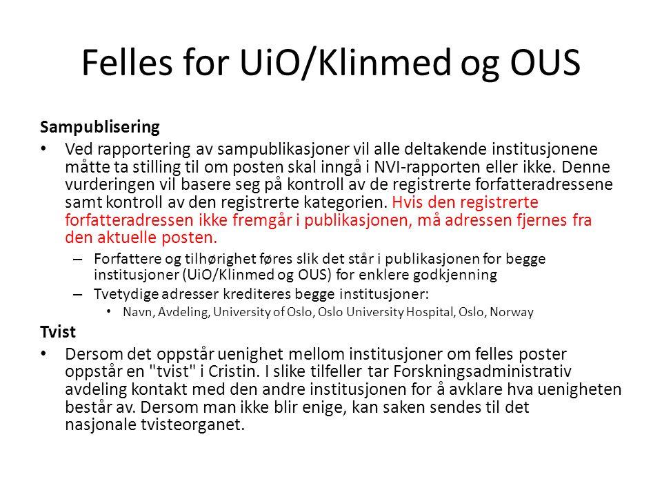 Felles for UiO/Klinmed og OUS Sampublisering • Ved rapportering av sampublikasjoner vil alle deltakende institusjonene måtte ta stilling til om posten skal inngå i NVI-rapporten eller ikke.