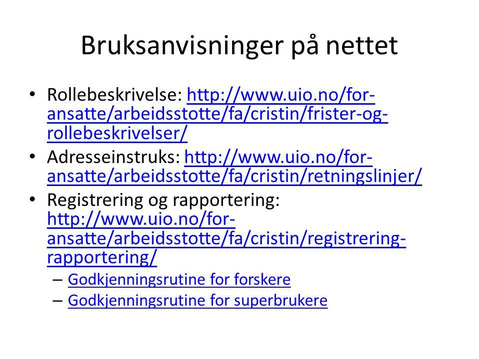 Bruksanvisninger på nettet • Rollebeskrivelse: http://www.uio.no/for- ansatte/arbeidsstotte/fa/cristin/frister-og- rollebeskrivelser/http://www.uio.no/for- ansatte/arbeidsstotte/fa/cristin/frister-og- rollebeskrivelser/ • Adresseinstruks: http://www.uio.no/for- ansatte/arbeidsstotte/fa/cristin/retningslinjer/http://www.uio.no/for- ansatte/arbeidsstotte/fa/cristin/retningslinjer/ • Registrering og rapportering: http://www.uio.no/for- ansatte/arbeidsstotte/fa/cristin/registrering- rapportering/ http://www.uio.no/for- ansatte/arbeidsstotte/fa/cristin/registrering- rapportering/ – Godkjenningsrutine for forskere Godkjenningsrutine for forskere – Godkjenningsrutine for superbrukere Godkjenningsrutine for superbrukere