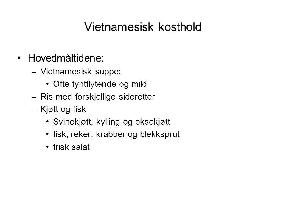 Vietnamesisk kosthold •Hovedmåltidene: –Vietnamesisk suppe: •Ofte tyntflytende og mild –Ris med forskjellige sideretter –Kjøtt og fisk •Svinekjøtt, ky