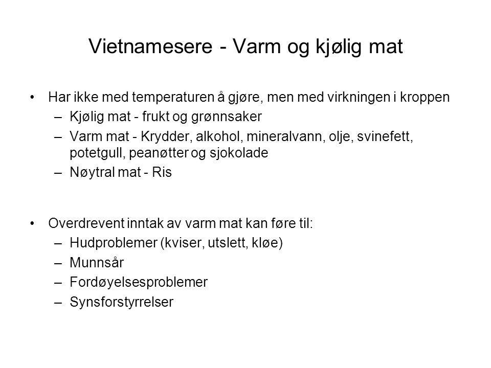 Vietnamesere - Varm og kjølig mat •Har ikke med temperaturen å gjøre, men med virkningen i kroppen –Kjølig mat - frukt og grønnsaker –Varm mat - Krydd