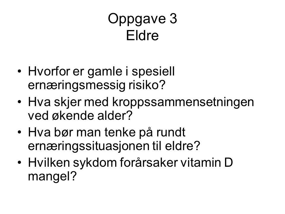 Oppgave 3 Eldre •Hvorfor er gamle i spesiell ernæringsmessig risiko? •Hva skjer med kroppssammensetningen ved økende alder? •Hva bør man tenke på rund