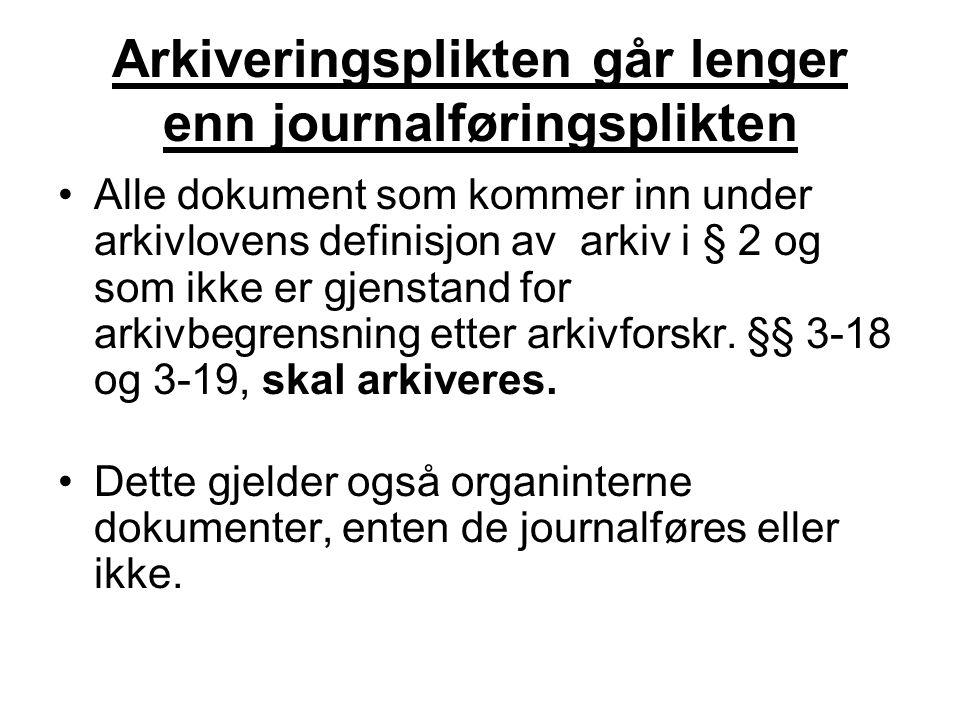 Arkiveringsplikten går lenger enn journalføringsplikten •Alle dokument som kommer inn under arkivlovens definisjon av arkiv i § 2 og som ikke er gjenstand for arkivbegrensning etter arkivforskr.