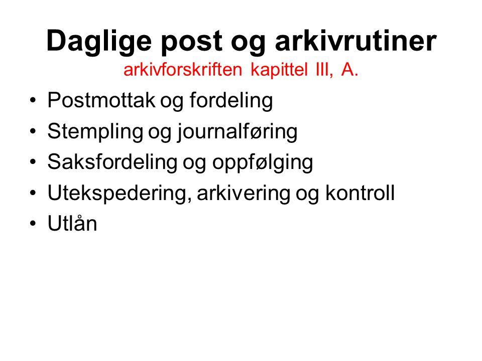 Daglige post og arkivrutiner arkivforskriften kapittel III, A.