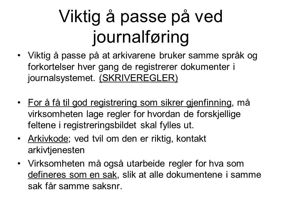 Viktig å passe på ved journalføring •Viktig å passe på at arkivarene bruker samme språk og forkortelser hver gang de registrerer dokumenter i journalsystemet.