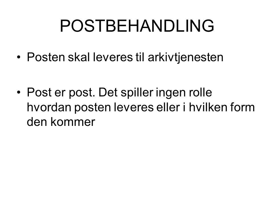 POSTBEHANDLING •Posten skal leveres til arkivtjenesten •Post er post.