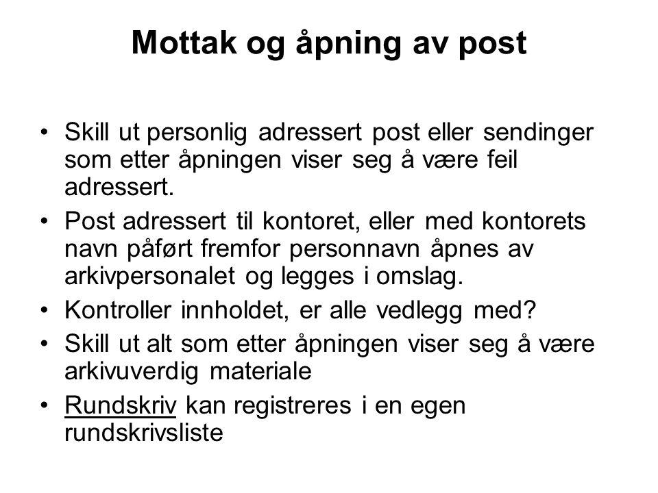 Mottak og åpning av post •Skill ut personlig adressert post eller sendinger som etter åpningen viser seg å være feil adressert.