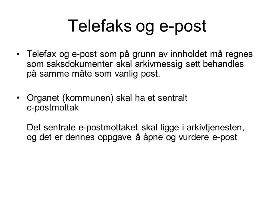 Telefaks og e-post •Telefax og e-post som på grunn av innholdet må regnes som saksdokumenter skal arkivmessig sett behandles på samme måte som vanlig post.