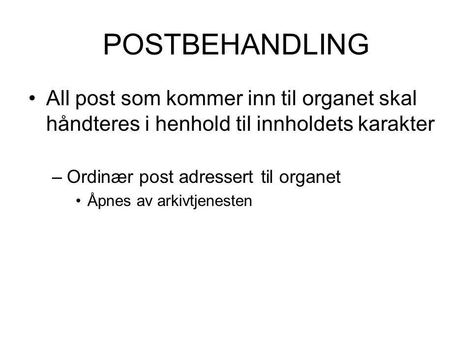 POSTBEHANDLING •All post som kommer inn til organet skal håndteres i henhold til innholdets karakter –Ordinær post adressert til organet •Åpnes av arkivtjenesten
