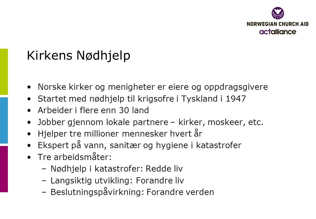 Kirkens Nødhjelp •Norske kirker og menigheter er eiere og oppdragsgivere •Startet med nødhjelp til krigsofre i Tyskland i 1947 •Arbeider i flere enn 30 land •Jobber gjennom lokale partnere – kirker, moskeer, etc.