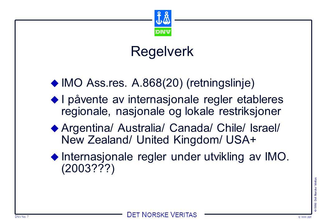 DNV No. 7 © 1998 Det Norske Veritas q:\xxx.ppt D ET N ORSKE V ERITAS Regelverk  IMO Ass.res.