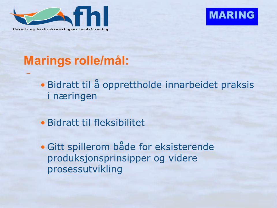 MARING Marings rolle/mål: – •Bidratt til å opprettholde innarbeidet praksis i næringen •Bidratt til fleksibilitet •Gitt spillerom både for eksisterend