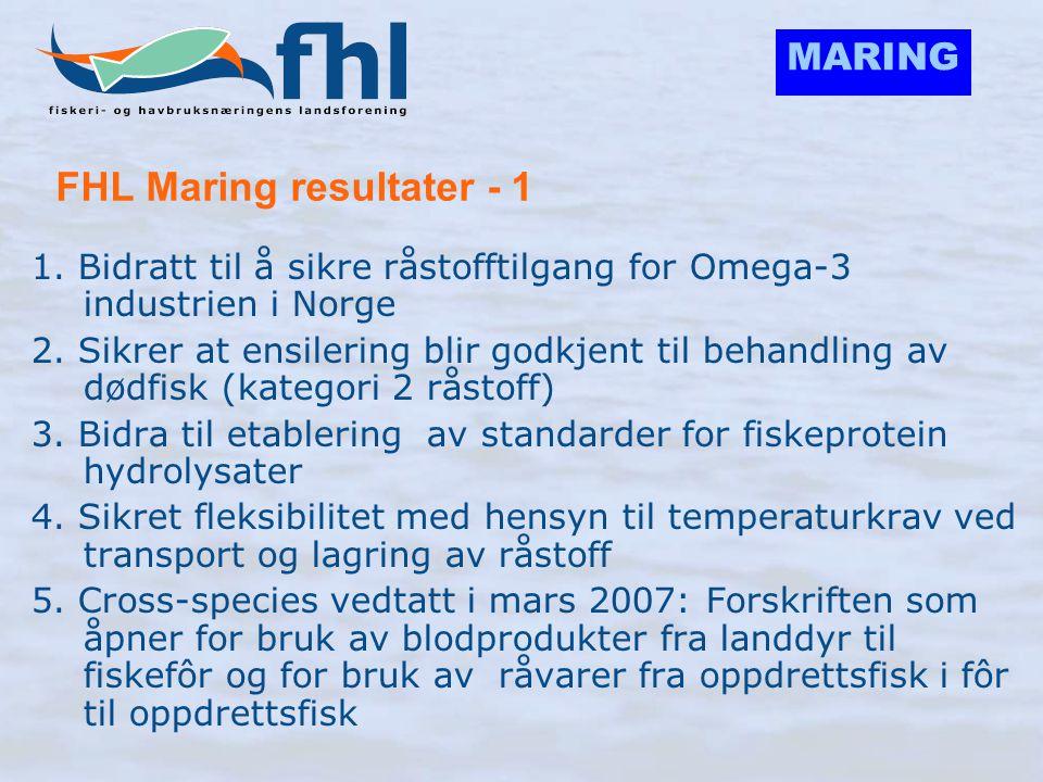 MARING FHL Maring resultater - 1 1. Bidratt til å sikre råstofftilgang for Omega-3 industrien i Norge 2. Sikrer at ensilering blir godkjent til behand