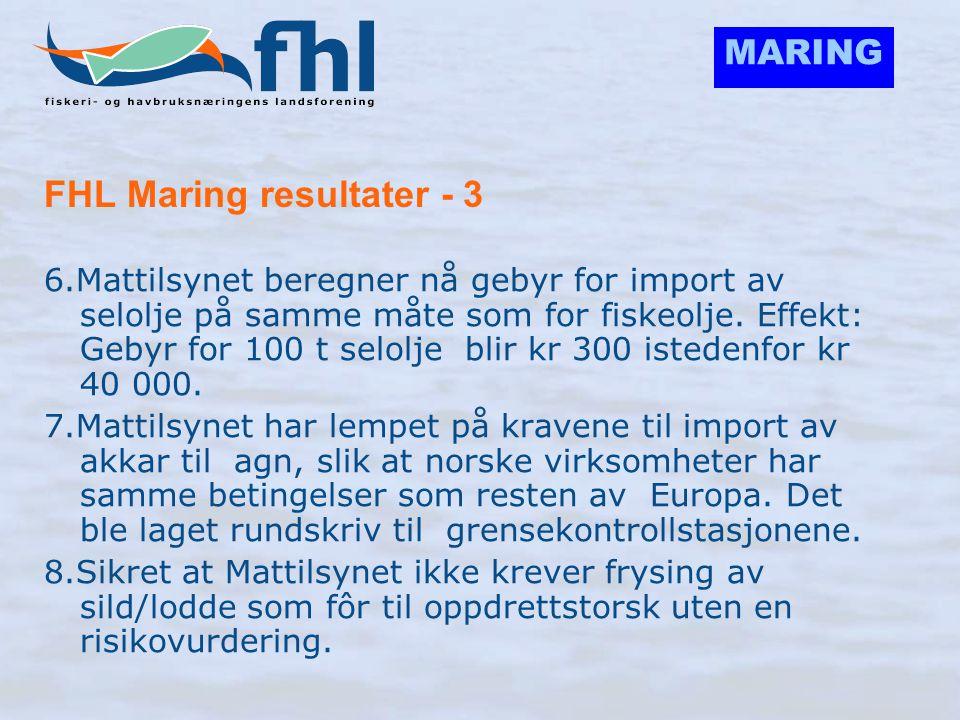 MARING FHL Maring resultater - 3 6.Mattilsynet beregner nå gebyr for import av selolje på samme måte som for fiskeolje. Effekt: Gebyr for 100 t selolj