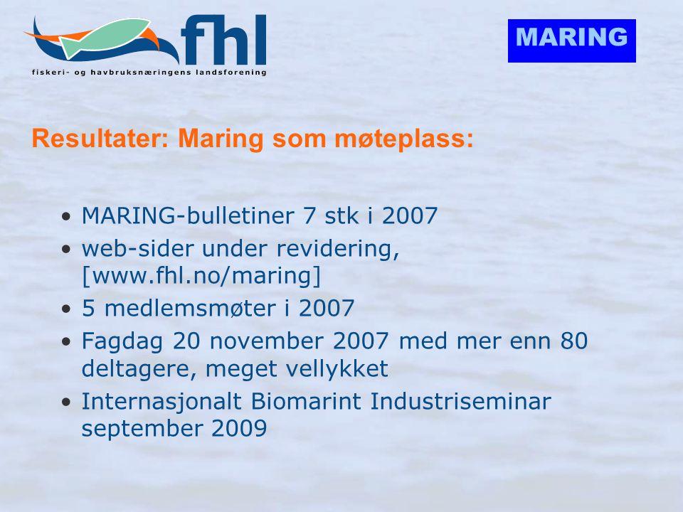MARING Resultater: Maring som møteplass: •MARING-bulletiner 7 stk i 2007 •web-sider under revidering, [www.fhl.no/maring] •5 medlemsmøter i 2007 •Fagd