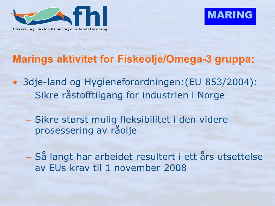 MARING Marings aktivitet for Fiskeolje/Omega-3 gruppa: •3dje-land og Hygieneforordningen:(EU 853/2004): – Sikre råstofftilgang for industrien i Norge