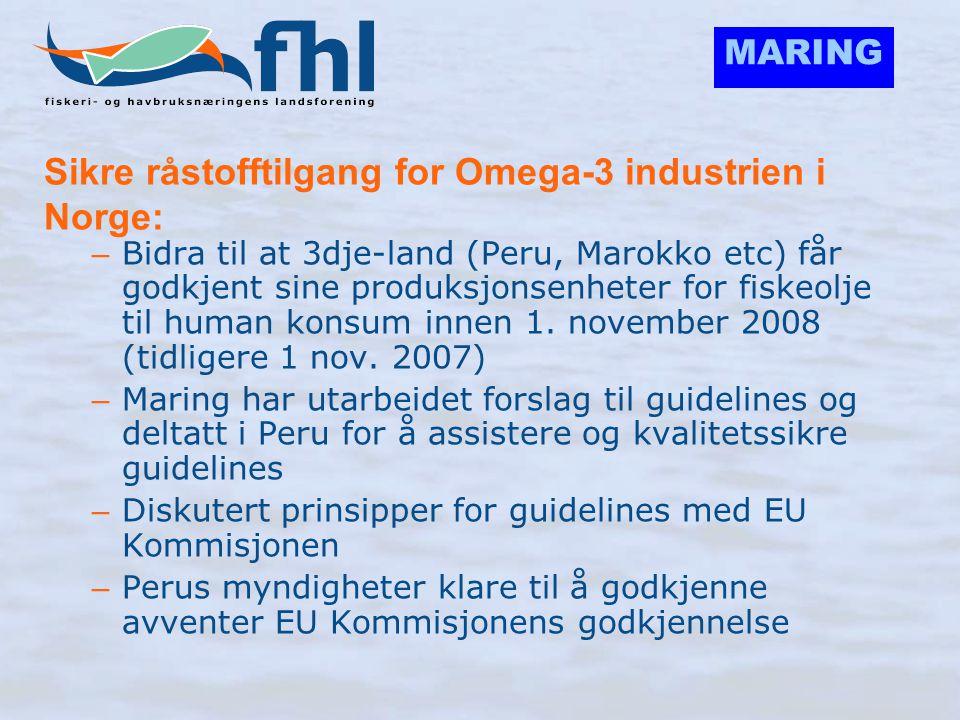 MARING EUs regelverk for fiskeoljer til humant konsum blir mest mulig fleksibelt for næringen: •FHL-Maring bidratt til : – Innført muligheter for holdetid på råstoffet til opptil 36 timer uten kjøling før prossesering - mot 24 timer opprinnelig – Innført prinsipper om TVN som ferskhetskriteriet på fiskeråstoffet og dermed unngått kvalitetskrav til råoljen – Bidratt til at denne TVN verdien er realistisk i forhold til hva som er akseptabelt for human konsum (60-100) – Spesialkrav til varmebehandling er fjernet og derved sikret fortsatt produksjon av krillolje, selolje, lakseolje og lavtemperatur prosesser for fiskeoljer samt fleksibilitet for videreutvikling av nye prosesser